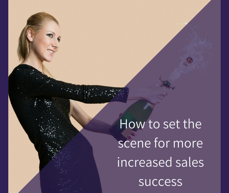 How to set the scene for more increased sales success