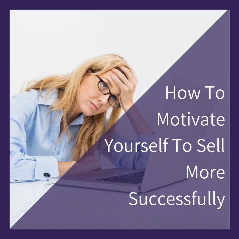 How to motivate yourself to sell more successfully!