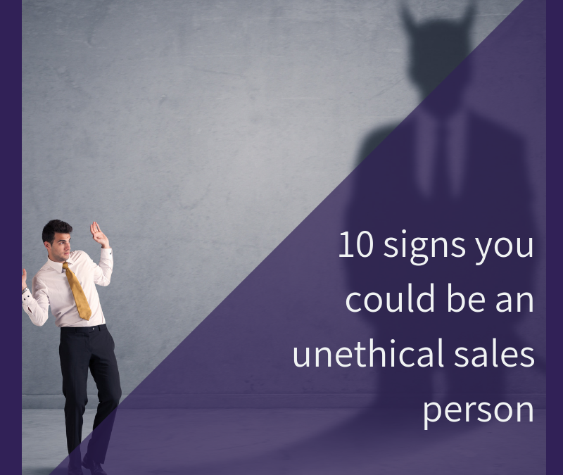 10 signs you could be an unethical sales person