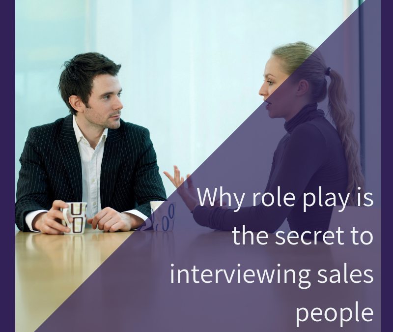 Why role play is the secret to interviewing sales people