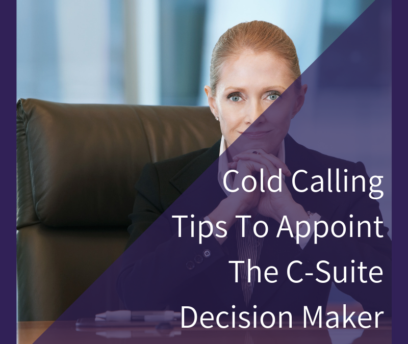 7 Cold Calling Tips To Appoint The C-Suite Decision Maker
