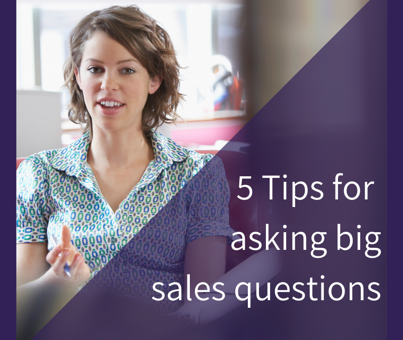 5 Top tips to asking big sales questions